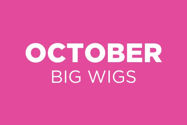 October Big Wigs
